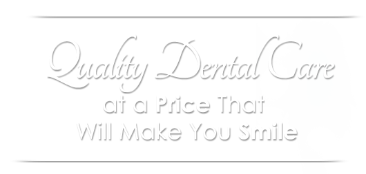 Quality Dental Care at a Price That Will Make You Smile
